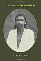 The Lives of Sri Aurobindo by Peter Heehs (2008-05-30)