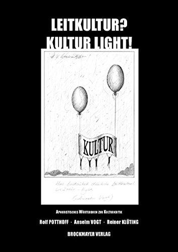 Leitkultur? - Kultur light!: Aphoristisches Wörterbuch zur Kulturkritik