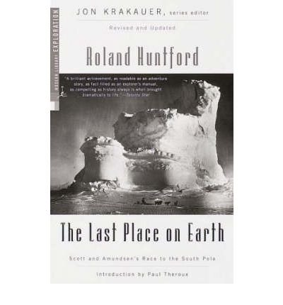 By Roland Huntford ; Paul Theroux ( Author ) [ Last Place on Earth (Revised) Modern Library Exploration By Sep-1999 Paperback