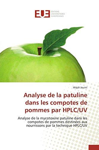 Analyse de la patuline dans les compotes de pommes par HPLC/UV: Analyse de la mycotoxine patuline dans les compotes de pommes destinées aux nourrissons par la technique HPLC/UV (Omn.Univ.Europ.)