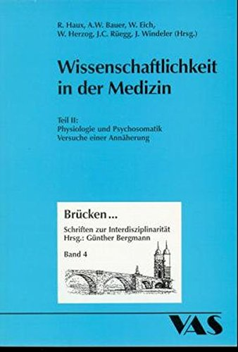 Wissenschaftlichkeit in der Medizin: Physiologie und Psychosomatik - Versuche einer Annäherung (Brücken...)