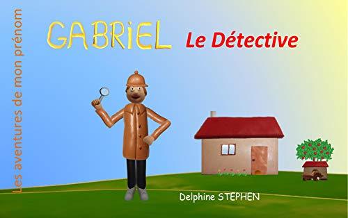 Couverture du livre Gabriel le Détective: Les aventures de mon prénom