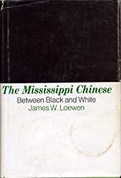 The Mississippi Chinese: Between Black and White by James W. Loewen (1972-04-13)
