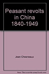 Peasant Revolts in China 1840-1949 by Jean Chesneaux (1973-08-01)