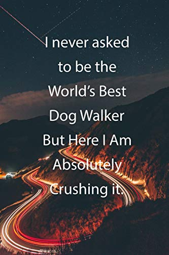 I never asked to be the World's Best Dog Walker But Here I Am Absolutely Crushing it.: Blank Lined Notebook Journal With Awesome Car Lights, Mountains and Highway Background -