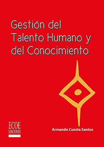 Gestión del Talento Humano y del Conocimiento por Armando Cuesta Santos