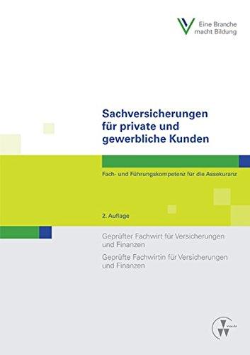 Sachversicherungen für private und gewerbliche Kunden: Fach- und Führungskompetenz für die AssekuranzGeprüfter Fachwirt für Versicherungen und ... Fachwirtin für Versicherungen und Finanzen