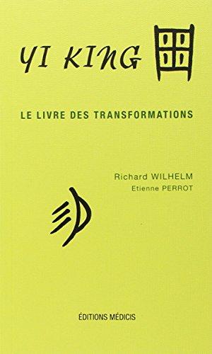 Yi King, le livre des transformations, 2 parties : Le Texte - Les Matériaux par Richard Wilhelm
