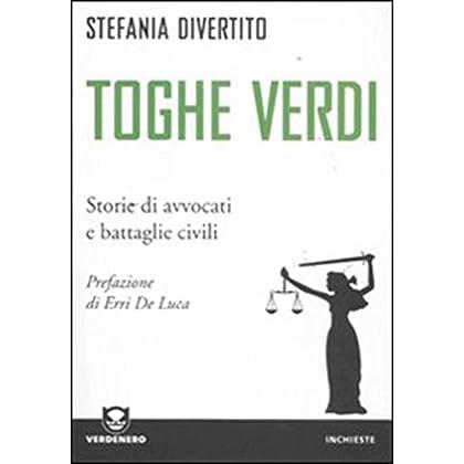 Toghe Verdi. Storie Di Avvocati E Battaglie Civili (Verdenero. Inchieste)