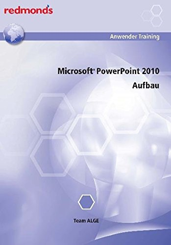 POWERPOINT 2010 AUFBAU: redmond's Anwender Training (Powerpoint Aufbau)
