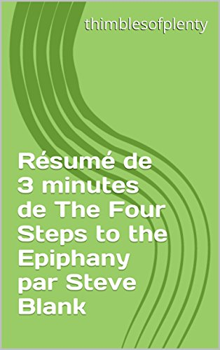 Résumé de 3 minutes de The Four Steps to the Epiphany par Steve Blank (thimblesofplenty 3 Minute Business Book Summary t. 1) par thimblesofplenty
