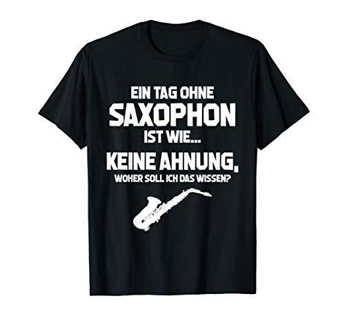 Fun Saxophonspieler T-Shirt: Tag Ohne Saxophon? Unmöglich!