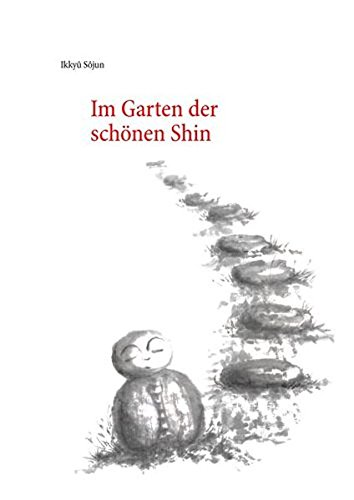 """Im Garten der schönen Shin: Die lästerlichen Gedichte des Zen-Meisters """"Verrückte Wolke"""""""