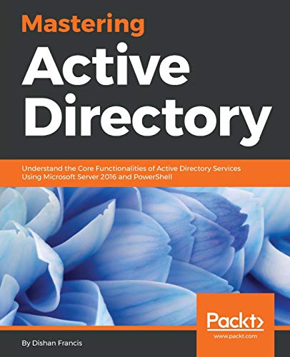 Preisvergleich Produktbild Mastering Active Directory: Understand the Core Functionalities of Active Directory Services Using Microsoft Server 2016 and PowerShell (English Edition)