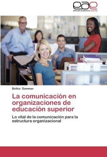 La comunicaci??n en organizaciones de educaci??n superior: Lo vital de la comunicaci??n para la estructura organizacional by Belkis Dommar (2014-09-26)