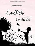 Adoption Tagebuch - Endlich bist du da!: Babybuch für Adoptiveltern