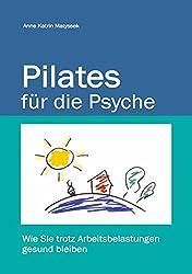 Pilates für die Psyche: Wie Sie trotz Arbeitsbelastungen gesund bleiben