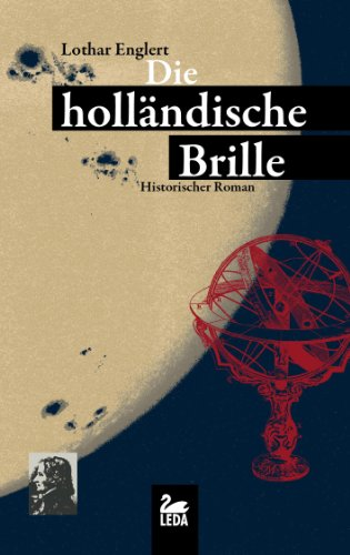 Die holländische Brille: Historischer Roman