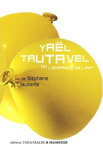 Yaël Tautavel : Ou l'enfance de l'art par Stéphane Jaubertie