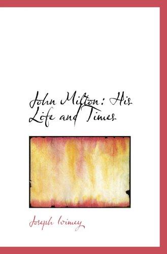 John Milton: His Life and Times