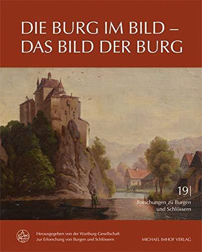 Die Burg im Bild - Das Bild der Burg (Forschungen zu Burgen und Schlössern / herausgegeben von der Wartburg-Gesellschaft zur Erforschung von Burgen und Schlössern e.V.) -