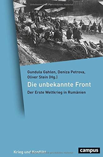 Die unbekannte Front: Der Erste Weltkrieg in Rumänien (Krieg und Konflikt)