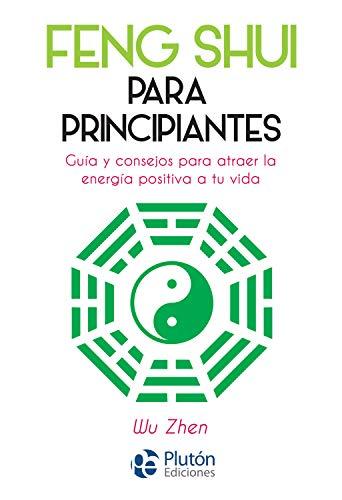 Feng Shui para principiantes: Guía y consejos para atraer la energía positiva a tu vida por Wu Zhen