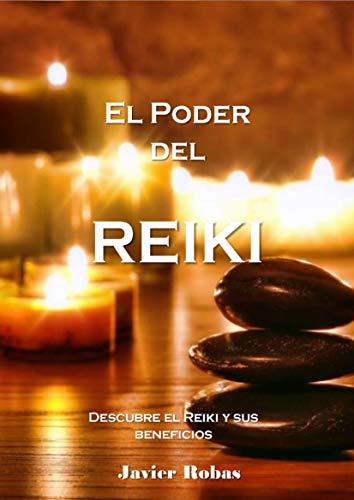 El Poder del Reiki: Descubre en sólo 30 páginas los Beneficios de Reiki y el camino a la Paz Interior por Javier Robas