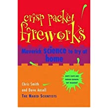 [( Crisp Packet Fireworks: Maverick Science to Try at Home )] [by: Chris Smith] [Aug-2008]