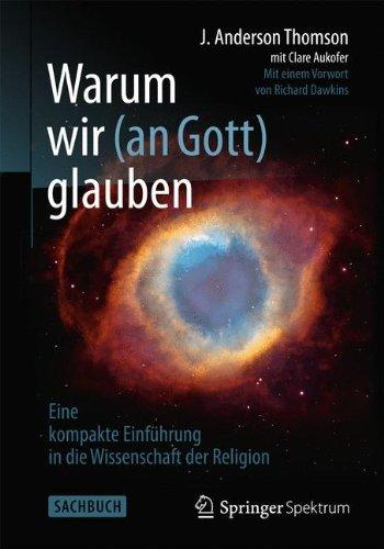 Warum wir (an Gott) glauben: Eine kompakte Einführung in die Wissenschaft der Religion