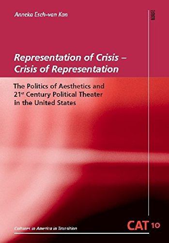 Representation of Crisis – Crisis of Representation: The Politics of Aesthetics and 21st Century Political Theater in the United States (CAT - Cultures in America in Transition)