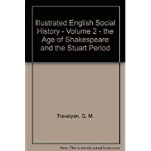 Illustrated English Social History - Volume 2 - the Age of Shakespeare and the Stuart Period