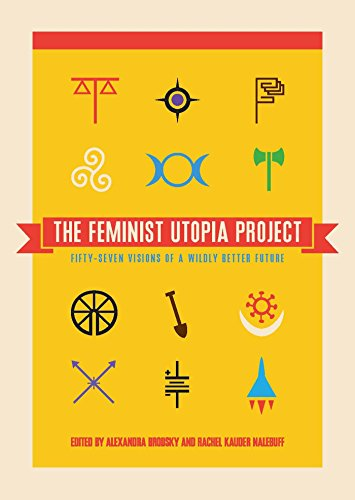 The Feminist Utopia Project: Fifty-Seven Visions of a Wildly Better Future