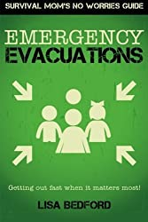 Emergency Evacuations: Get Out Fast When It Matters Most! (Survival Mom's No Worries Guide) (Volume 1) by Lisa Bedford (2015-11-17)