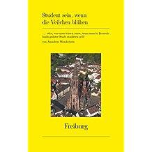 Student sein, wenn die Veilchen blühen: ... oder, was man wissen muss, wenn man in Deutschlands geilster Stadt studieren will