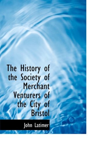 The History of the Society of Merchant Venturers of the City of Bristol