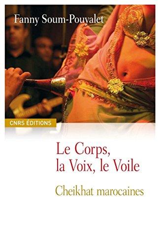Le corps, la voix, le voile: Cheikhat marocaines