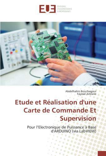 Etude et Réalisation d'une Carte de Commande Et Supervision: Pour l'Electronique de Puissance à Base d'ARDUINO (via LabVIEW) par Abdelhalim Bouchagour