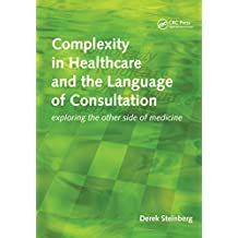 Complexity in Healthcare and the Language of Consultation: Exploring the Other Side of Medicine (English Edition)