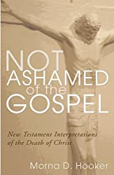 Not Ashamed of the Gospel: New Testament Interpretations of the Death of Christ
