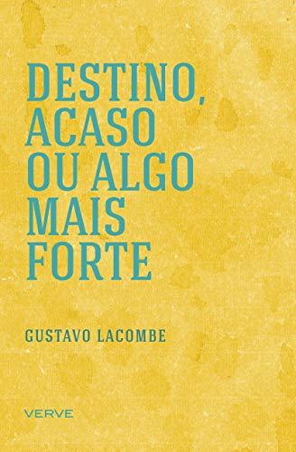 Destino, acaso ou algo mais forte (Portuguese Edition) por Gustavo Lacombe