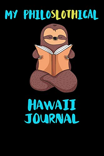 My Philoslothical Hawaii Journal: Blank Lined Notebook Journal Gift Idea For (Lazy) Sloth Spirit Animal Lovers
