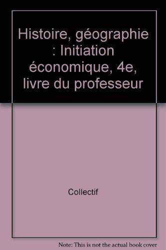 Histoire géographie, initiation économique, 4e. Livre du professeur