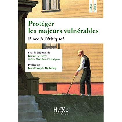 Protéger les majeurs vulnérables: Place à l'éthique ! Préface de Jean-François Delfraissy