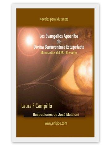 Los Evangelios Apocrifos de Divina Buenaventura Estupefacta: Manuscritos del Mar Revuelto por ms laura F Campillo