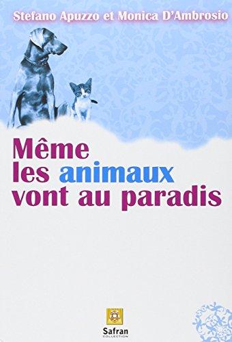 Même les animaux vont au paradis : Histoires de chiens et de chats dans une autre vie