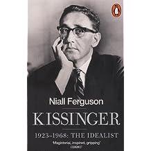 Kissinger: 1923-1968: The Idealist by Niall Ferguson (2016-09-29)