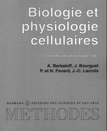 Biologie et physiologie cellulaires : Tome 1, Membrane plasmique, etc.