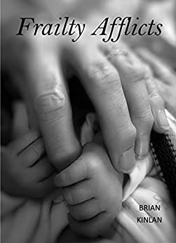 Frailty Afflicts: Age is a final witness to scattered ashes... by [Kinlan, Brian]