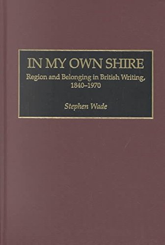 [In My Own Shire: Region and Belonging in British Writing, 1840-1970] (By: Stephen Wade) [published: December, 2002]
